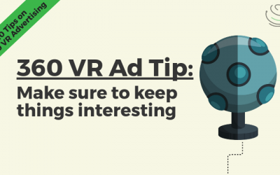 360 VR Ad Tip: Keep Things Interesting
