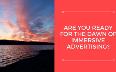 Are You Ready for the Dawn of Immersive Advertising?